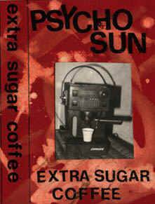 "psycho sun - ""Extra Sugar Coffee"" 1994"