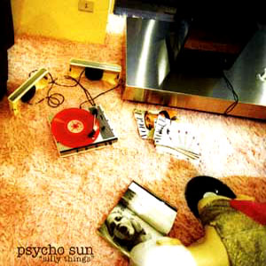 the last Psycho Sun release: Silly Things (2005 Urtovox)
